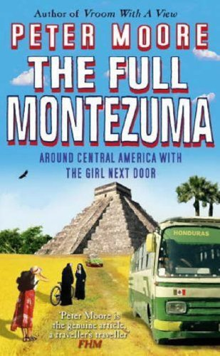 The Full Montezuma: Around Central America and the Caribbean with the Girl Next Door by Peter Moore