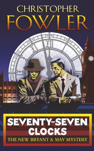 Seventyseven Clocks: (Bryant & May Book 3) by Christopher Fowler