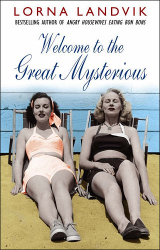 Welcome To The Great Mysterious By Lorna Landvik