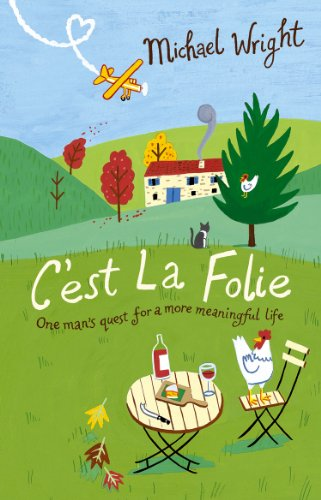 C'est la Folie: One Man's Quest for a More Meaningful Life by Michael Wright