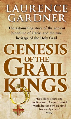Genesis of the Grail Kings: The Astonishing Story of the Ancient Bloodline of Christ and the True Heritage of the Holy Grail by Laurence Gardner