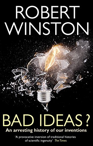 Bad Ideas?: An arresting history of our inventions By Robert Winston
