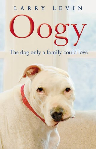 Oogy: The Dog Only a Family Could Love by Laurence Levin