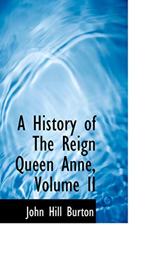 A History of the Reign Queen Anne, Volume II By John Hill Burton