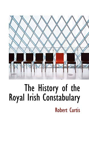 The History of the Royal Irish Constabulary By Robert Curtis, O P