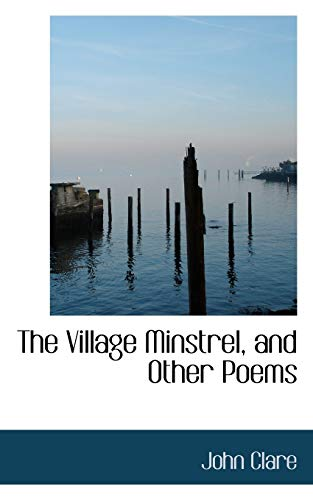 The Village Minstrel, and Other Poems By John Clare