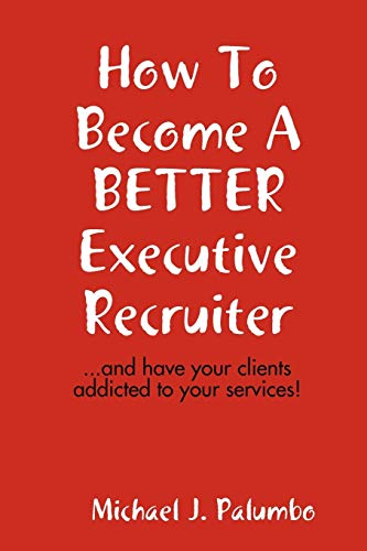 How to Become a Better Executive Recruiter... By Michael Palumbo