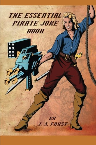 The Essential Pirate Joke Book By J.A. Faust