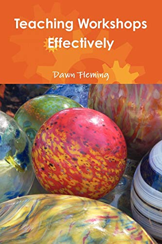 Teaching Workshops Effectively By Dawn Fleming