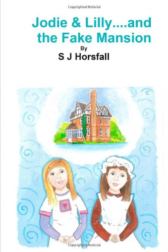 Jodie & Lilly...and the Fake Mansion By S J Horsfall
