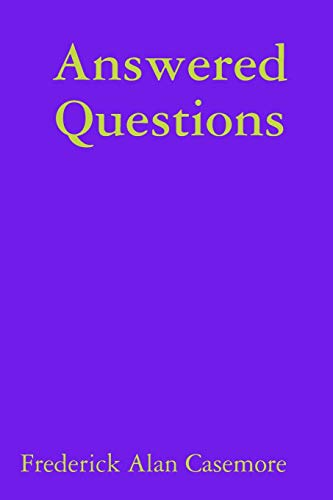 Answered Questions By Frederick Alan Casemore