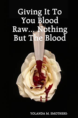 Giving It To You Blood Raw... Nothing But The Blood By YOLANDA SMOTHERS