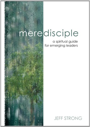 Mere Disciple: a spiritual guide for emerging leaders By Jeff Strong