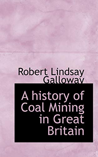 A History of Coal Mining in Great Britain By Robert Lindsay Galloway