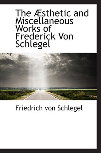 The Æsthetic and Miscellaneous Works of Frederick Von Schlegel By Friedrich von Schlegel