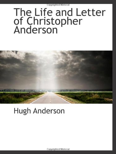 The Life and Letter of Christopher Anderson By Hugh Anderson