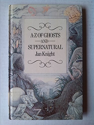 A. to Z. of Ghosts and Supernatural By Jan Knight