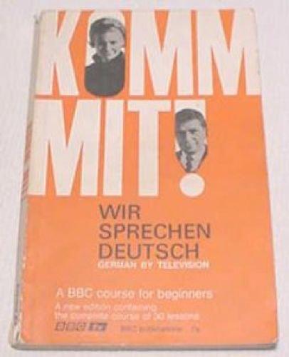 Komm mit! Wir sprechen Deutsch: German by television: a course of thirty programmes for beginners on B.B.C. 1 By John Leslie Melville Trim