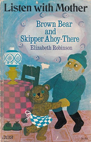 Brown Bear and Skipper Ahoy-there By Elizabeth Robinson