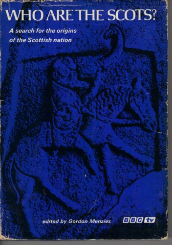 Who are the Scots? By Edited by Gordon Menzies