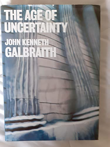 The Age of Uncertainty by John Kenneth Galbraith