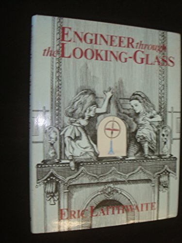 Engineer through the looking-glass By E. R Laithwaite