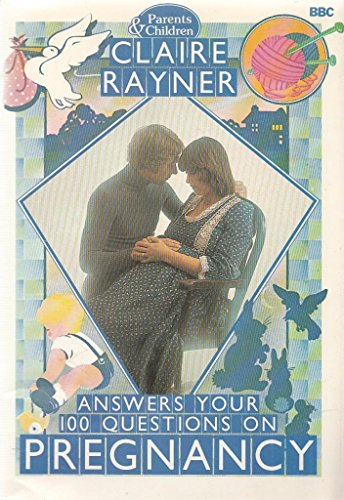 Rayner, Claire, Answers Your 100 Questions on Pregnancy By Claire Rayner