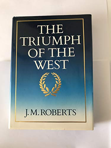 The Triumph of the West By J. M. Roberts