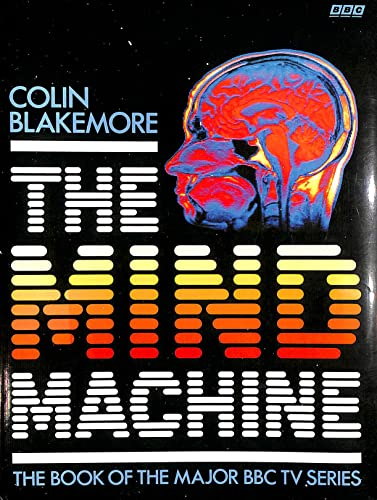 The Mind Machine By Colin Blakemore