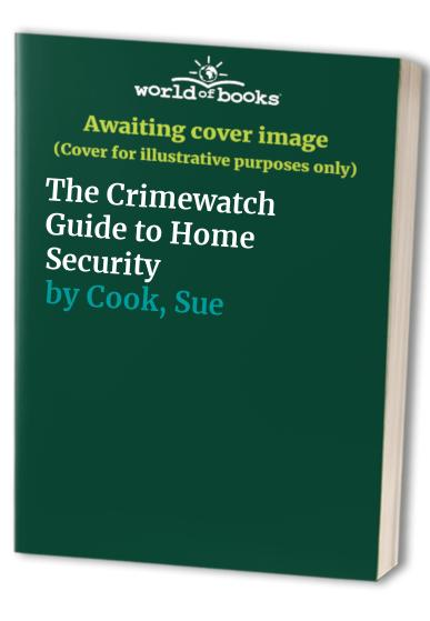 The Crimewatch Guide to Home Security By Sue Cook