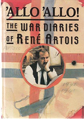 'Allo 'Allo!: The War Diaries of Rene Artois By John Haselden