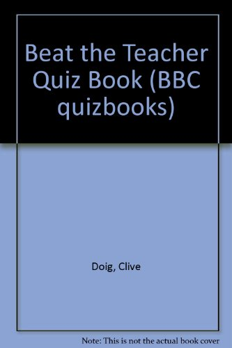 """Beat the Teacher"" Quiz Book By Clive Doig"