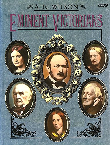 Eminent Victorians By A. N. Wilson