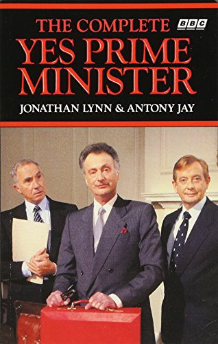 The Complete Yes Prime Minister: The Diaries of the Right Hon.James Hacker by Jonathan Lynn