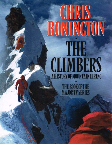 The Climbers: History of Mountaineering by Sir Chris Bonington
