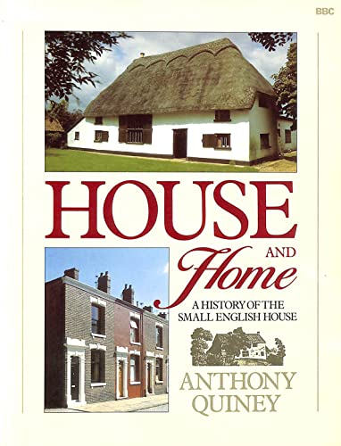 House and Home: History of the Small English House By Anthony Quiney