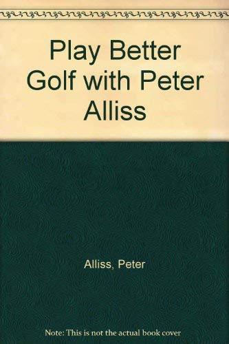 Play Better Golf with Peter Alliss By Peter Alliss