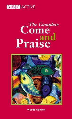 COME & PRAISE, THE COMPLETE - WORDS (Come & Praise) Edited by Geoffrey Marshall-Taylor