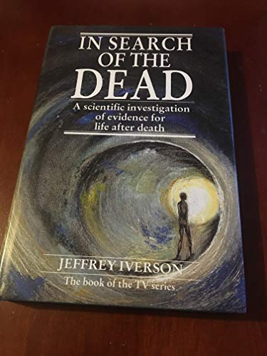 In Search of the Dead By Jeffrey Iverson