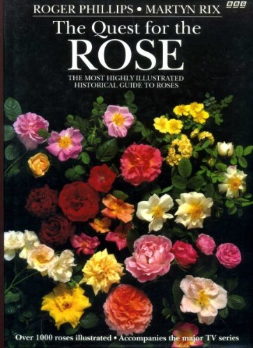 The Quest for the Rose: The Most Highly Illustrated Historical Guide to Roses by Roger Phillips