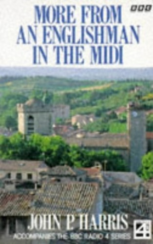 More from an Englishman in the Midi By John P. Harris