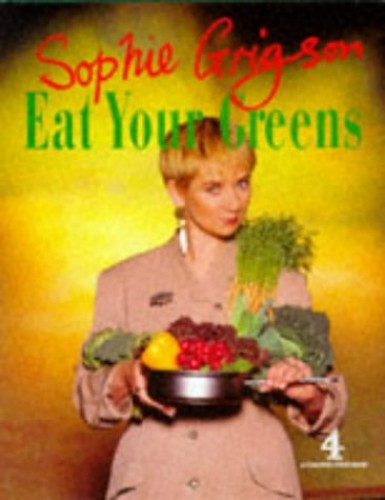Eat Your Greens by Sophie Grigson
