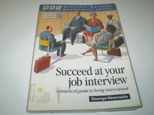 Succeed at Your Job Interview By George Heaviside