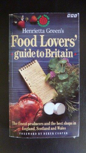 Henrietta Green's Food Lovers' Guide to Britain By Henrietta Green