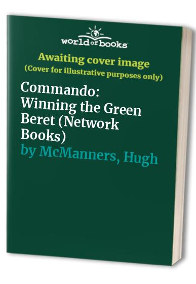 Commando: Winning the Green Beret (Network Books) By Hugh McManners