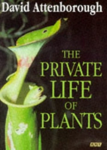 The Private Life of Plants By Sir David Attenborough