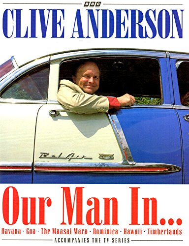 Our Man in...Havana, Goa, the Maasai Mara, Dominica, Hawaii, the Timberlands By Clive Anderson