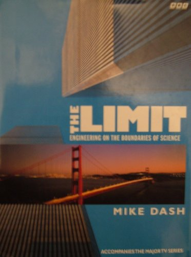 The Limit: Engineering on the Boundaries of Science By Mike Dash