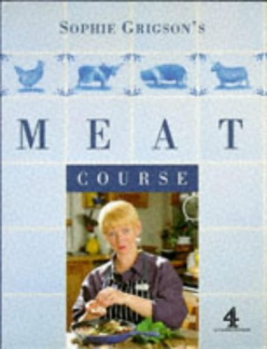 Sophie Grigson's Meat Course (A Channel Four book) By Sophie Grigson