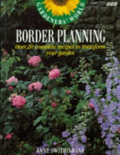 """Gardeners' World"" Border Planning: Over 20 Complete Recipes to Transform Your Garden by Anne Swithinbank"